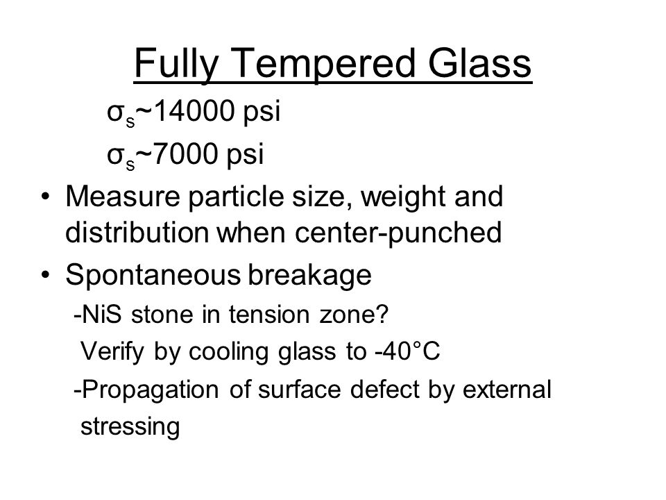 Fully Tempered Glass σs~14000 psi σs~7000 psi