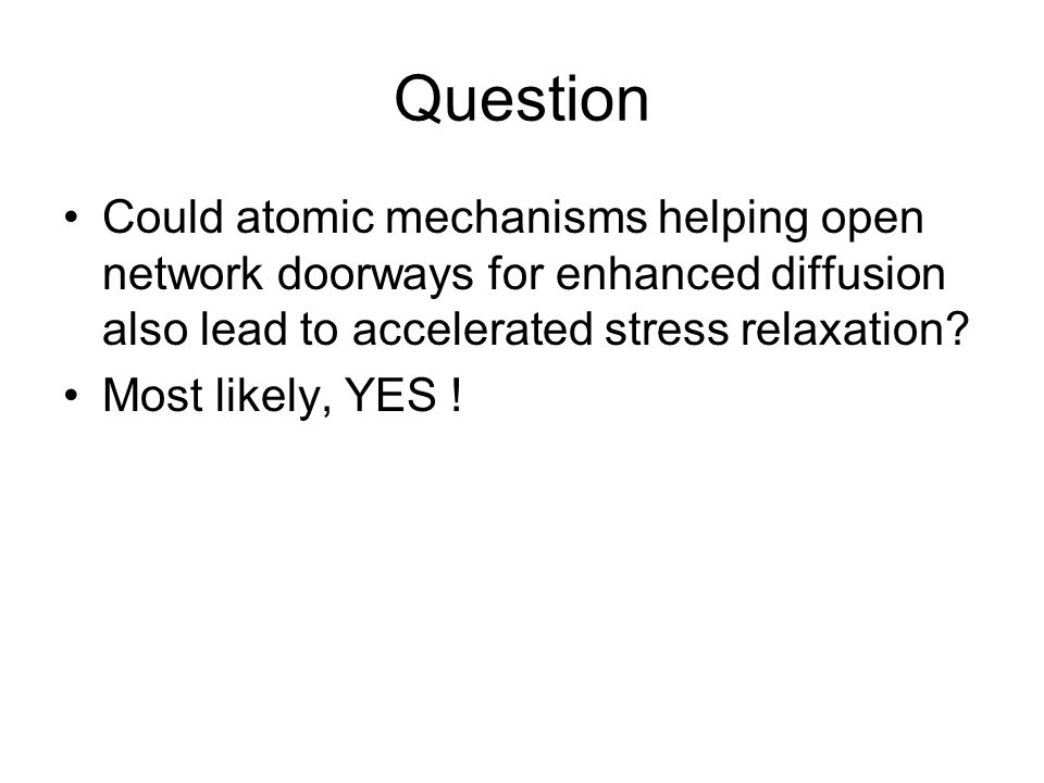 Question Could atomic mechanisms helping open network doorways for enhanced diffusion also lead to accelerated stress relaxation