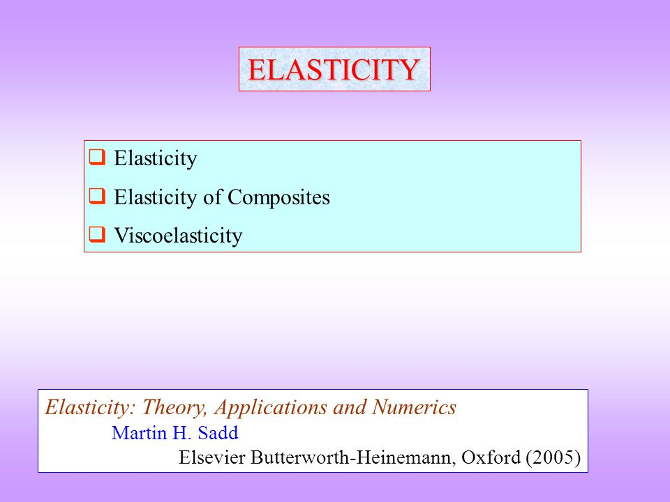 ELASTICITY Elasticity Elasticity of Composites Viscoelasticity