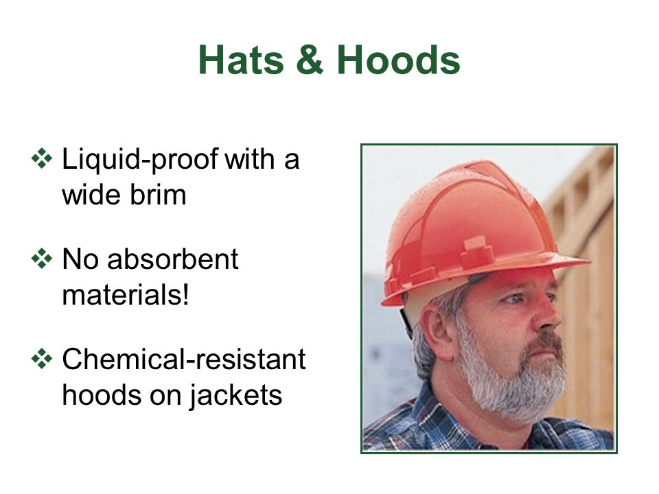 Hats & Hoods Liquid-proof with a wide brim No absorbent materials!