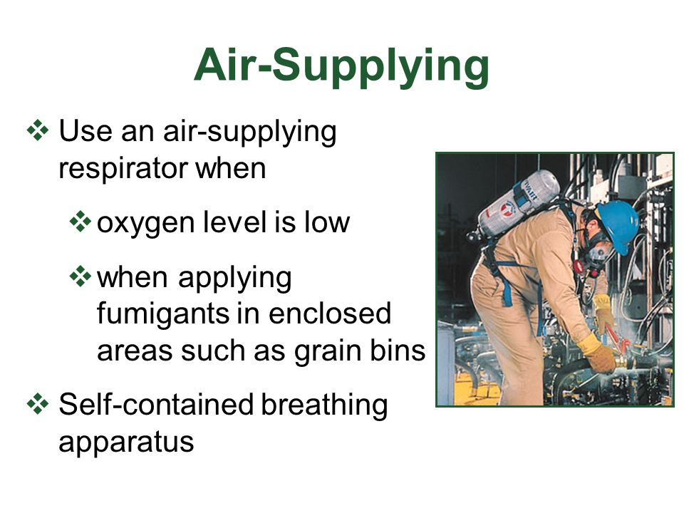 Air-Supplying Use an air-supplying respirator when oxygen level is low