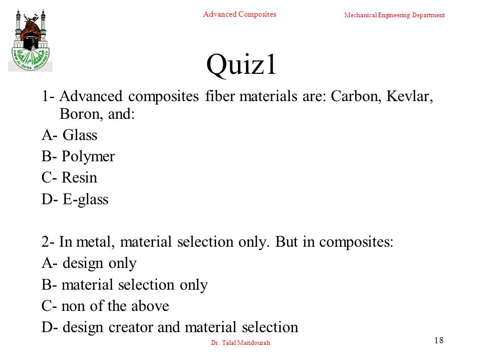 Quiz1 1- Advanced composites fiber materials are: Carbon, Kevlar, Boron, and: A- Glass. B- Polymer.