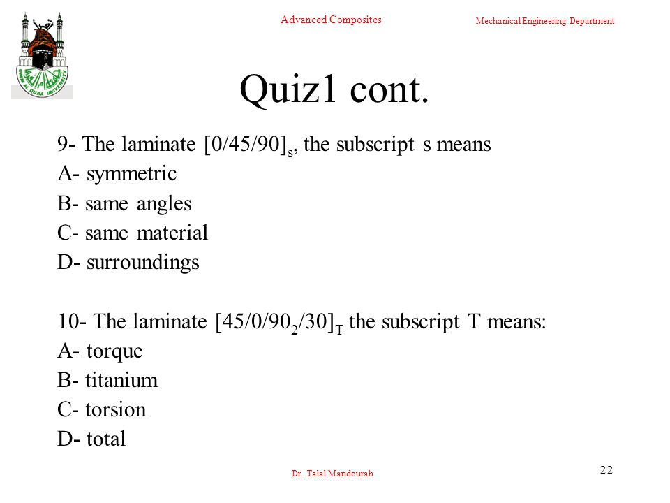 Quiz1 cont. 9- The laminate [0/45/90]s, the subscript s means