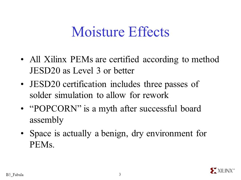 Moisture Effects All Xilinx PEMs are certified according to method JESD20 as Level 3 or better.