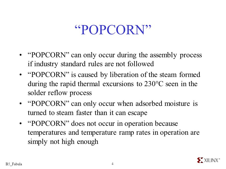 POPCORN POPCORN can only occur during the assembly process if industry standard rules are not followed.