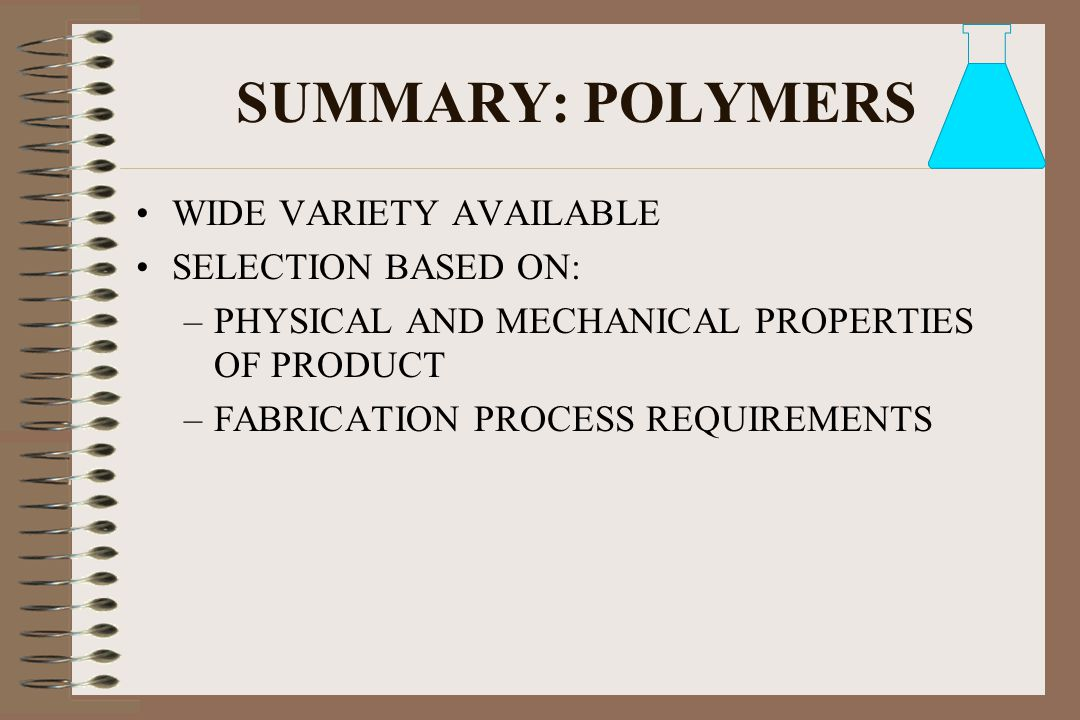 SUMMARY: POLYMERS WIDE VARIETY AVAILABLE SELECTION BASED ON: