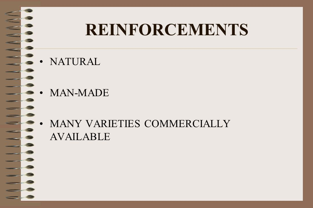 REINFORCEMENTS NATURAL MAN-MADE MANY VARIETIES COMMERCIALLY AVAILABLE