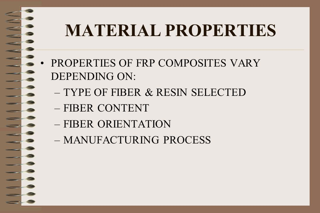 MATERIAL PROPERTIES PROPERTIES OF FRP COMPOSITES VARY DEPENDING ON: