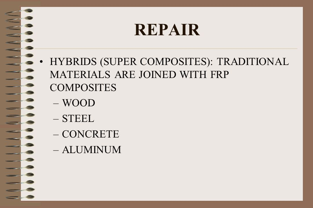 REPAIR HYBRIDS (SUPER COMPOSITES): TRADITIONAL MATERIALS ARE JOINED WITH FRP COMPOSITES. WOOD. STEEL.