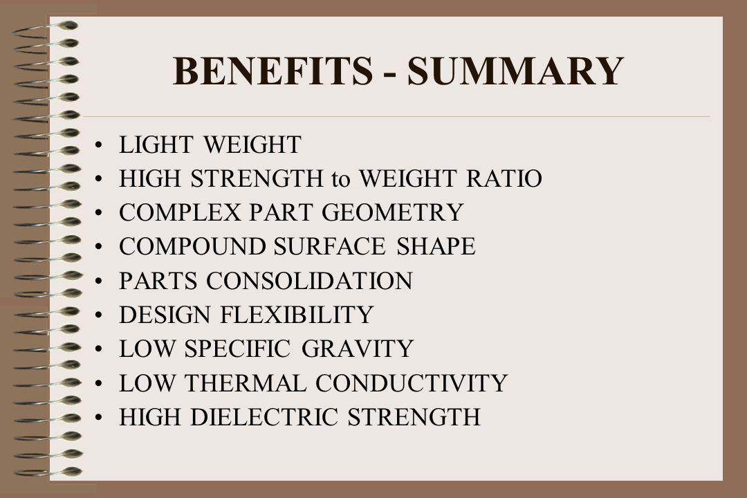 BENEFITS - SUMMARY LIGHT WEIGHT HIGH STRENGTH to WEIGHT RATIO