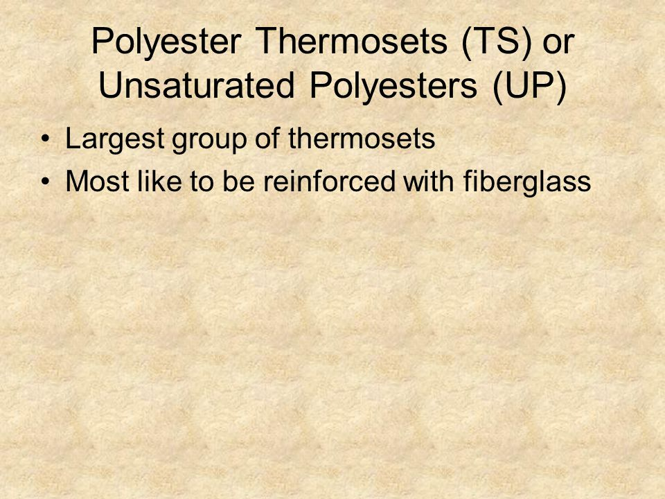 Polyester Thermosets (TS) or Unsaturated Polyesters (UP)