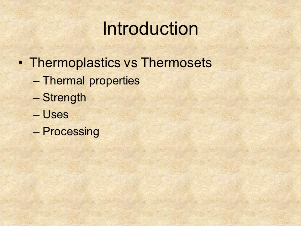 Introduction Thermoplastics vs Thermosets Thermal properties Strength
