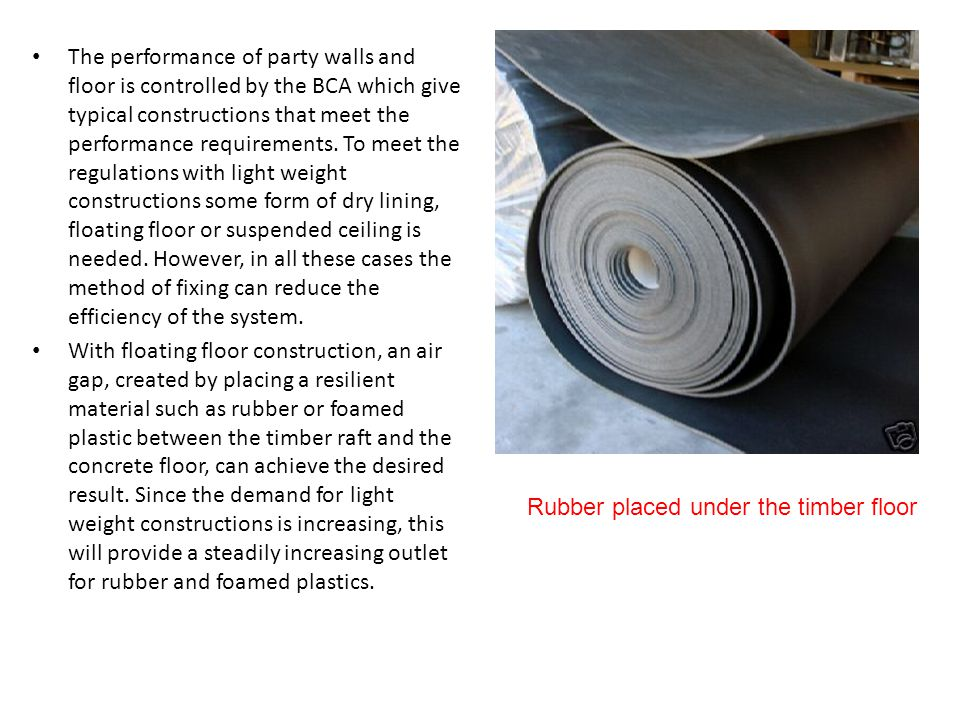 The performance of party walls and floor is controlled by the BCA which give typical constructions that meet the performance requirements. To meet the regulations with light weight constructions some form of dry lining, floating floor or suspended ceiling is needed. However, in all these cases the method of fixing can reduce the efficiency of the system.