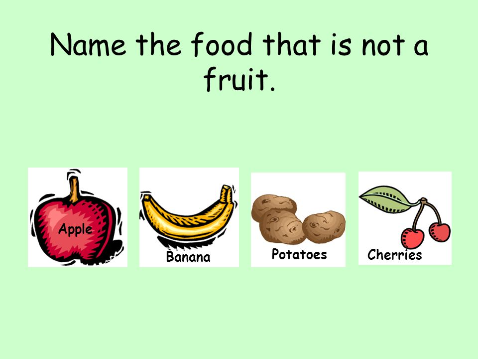 Name the food that is not a fruit.