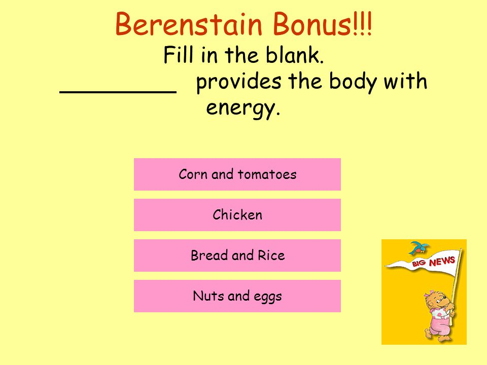 Berenstain Bonus!!! Fill in the blank. provides the body with energy.