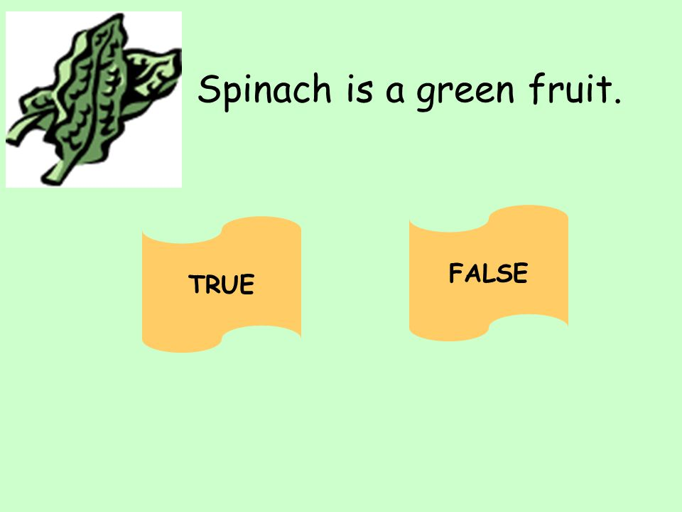 Spinach is a green fruit.