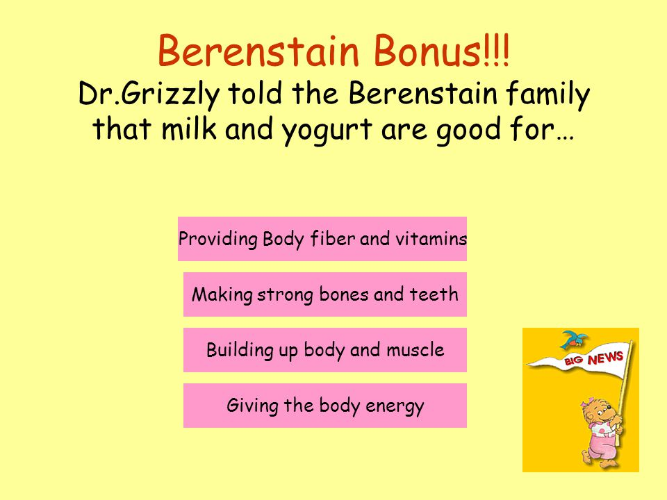Berenstain Bonus!!! Dr.Grizzly told the Berenstain family that milk and yogurt are good for…