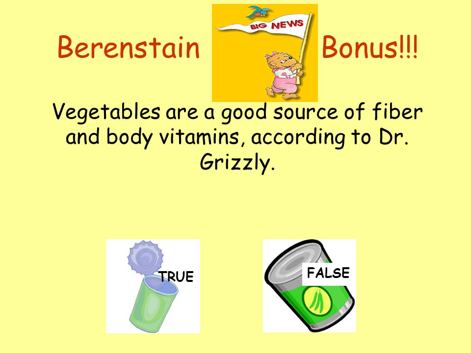Berenstain Bonus!!! Vegetables are a good source of fiber and body vitamins, according to Dr. Grizzly.