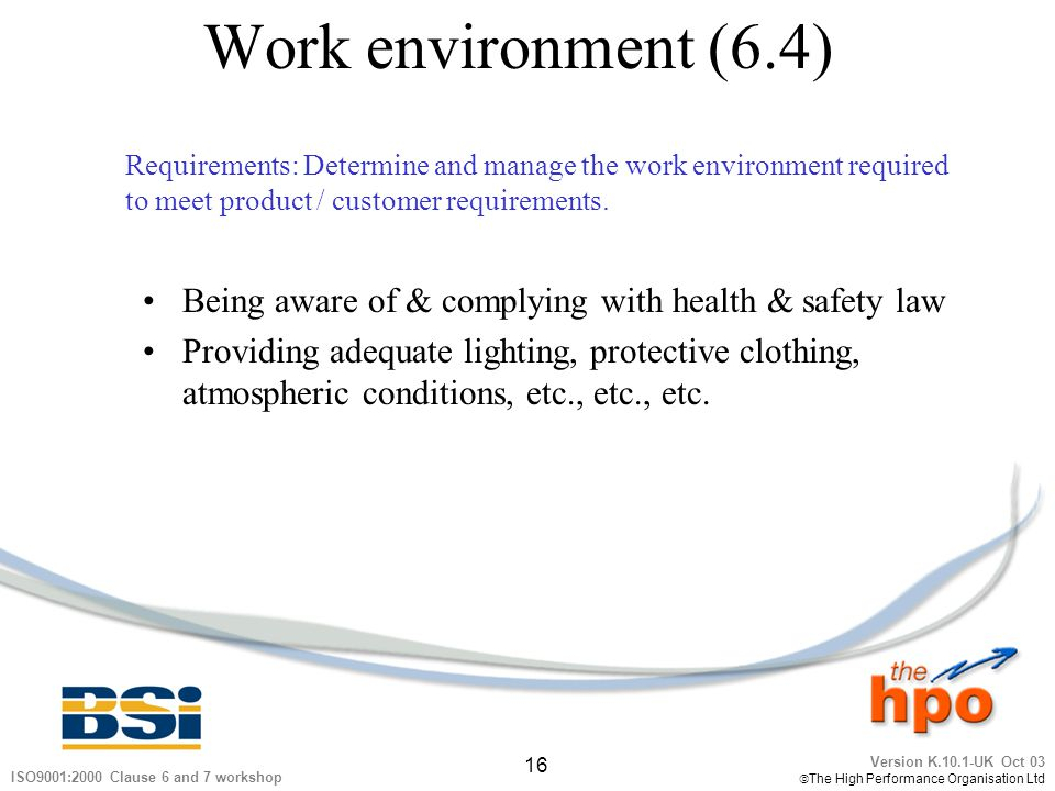 Work environment (6.4) Requirements: Determine and manage the work environment required. to meet product / customer requirements.