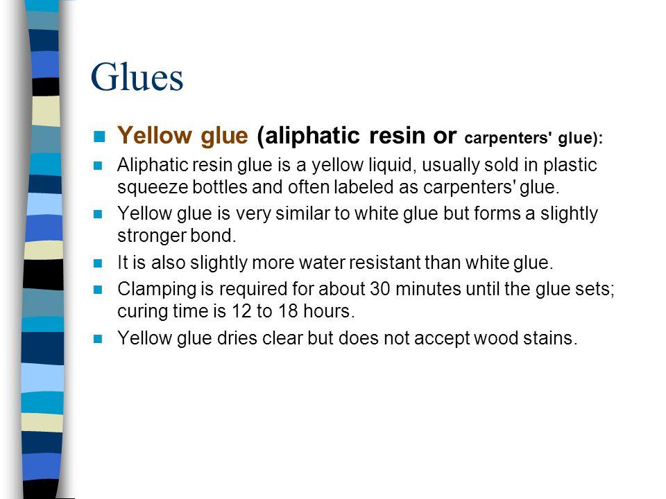 Glues Yellow glue (aliphatic resin or carpenters glue):