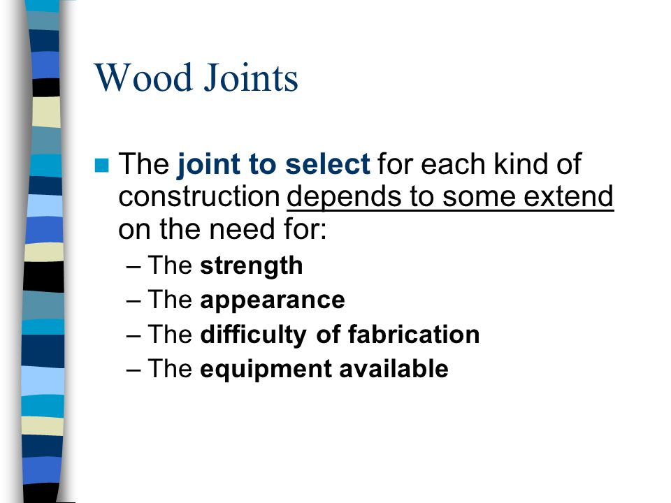 Wood Joints The joint to select for each kind of construction depends to some extend on the need for: