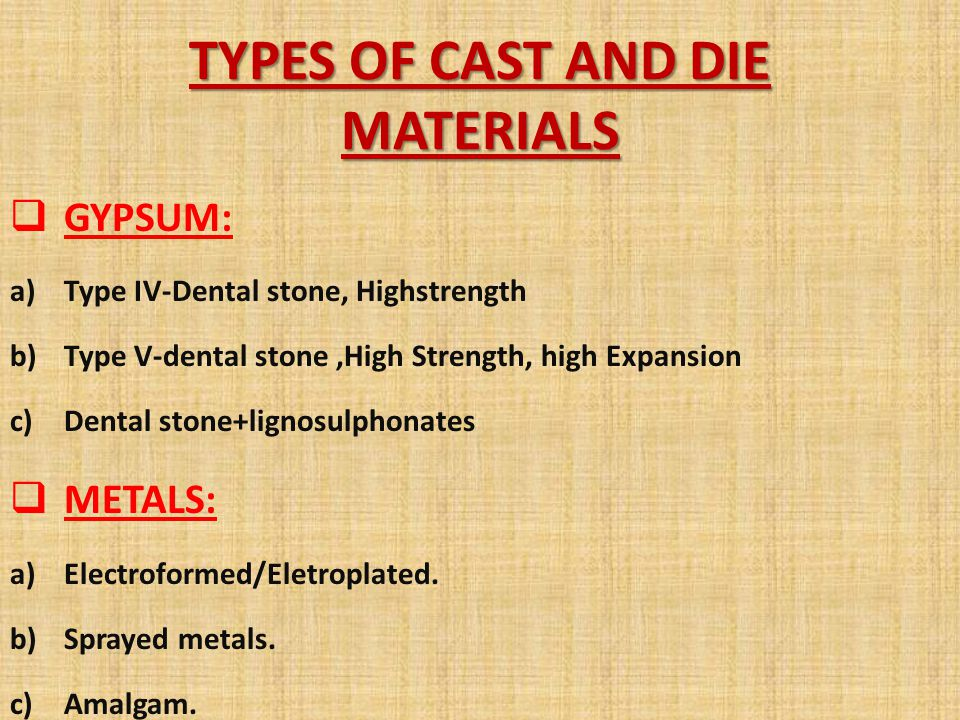TYPES OF CAST AND DIE MATERIALS