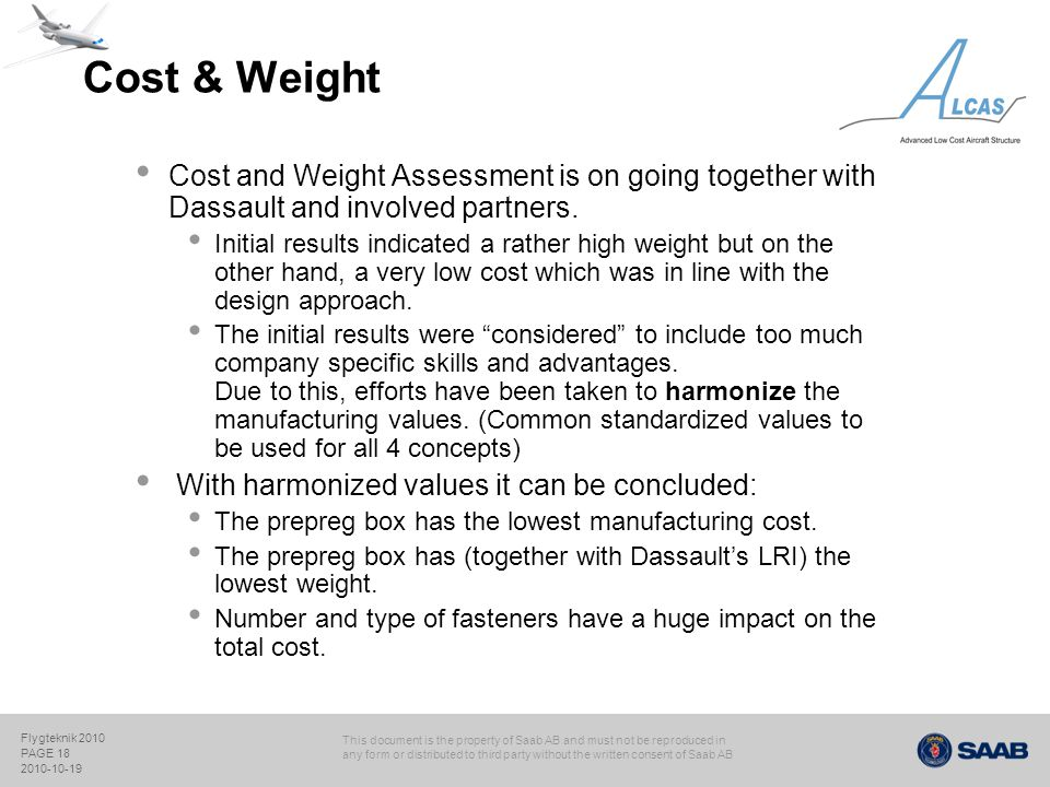 Cost & Weight Cost and Weight Assessment is on going together with Dassault and involved partners.