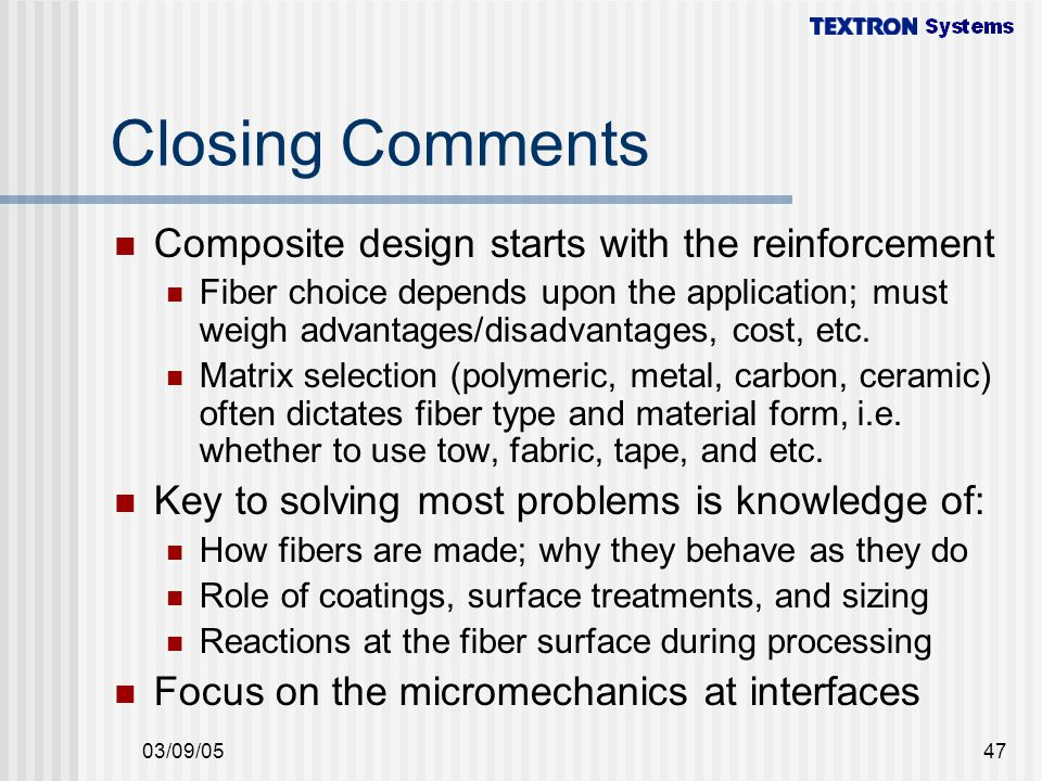 Closing Comments Composite design starts with the reinforcement