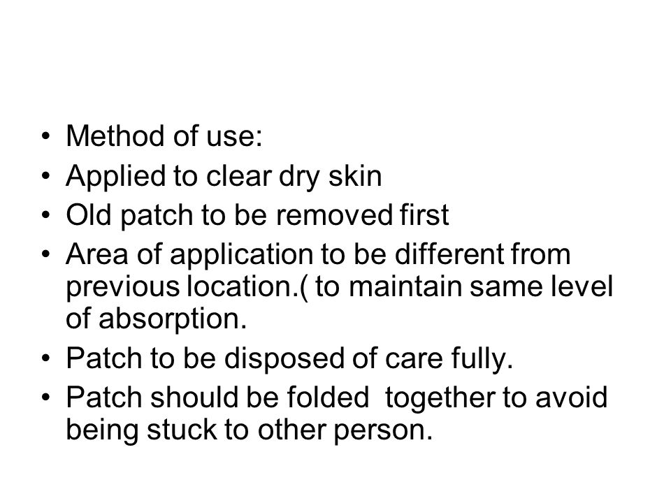 Method of use: Applied to clear dry skin. Old patch to be removed first.