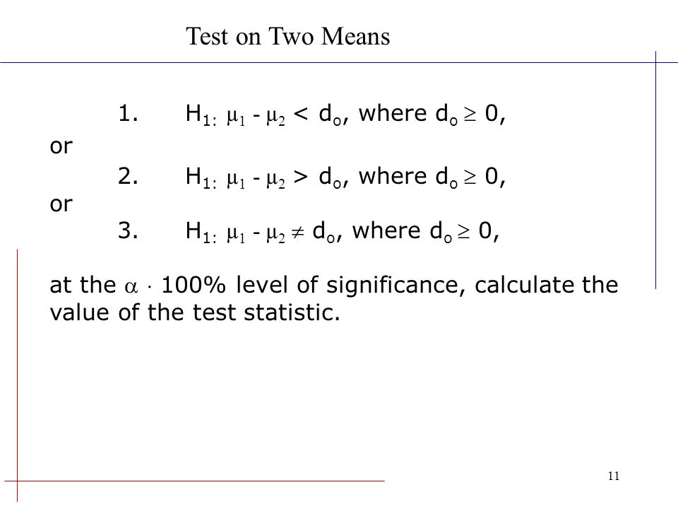 Test on Two Means 1. H1: µ1 - µ2 < do, where do  0, or