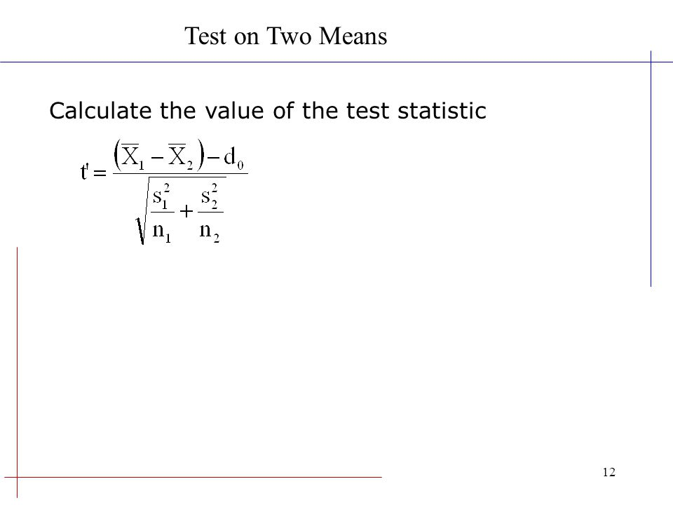 Test on Two Means Calculate the value of the test statistic