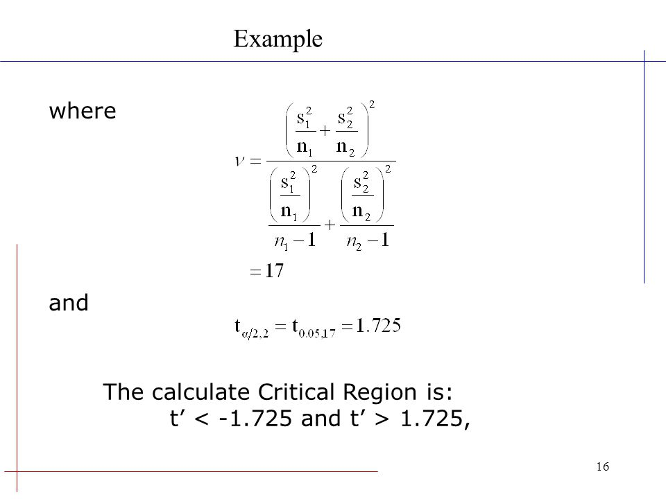 Example where and The calculate Critical Region is: t' < -1.725 and t' > 1.725,