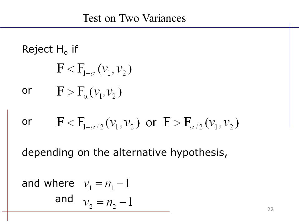 Test on Two Variances Reject Ho if or
