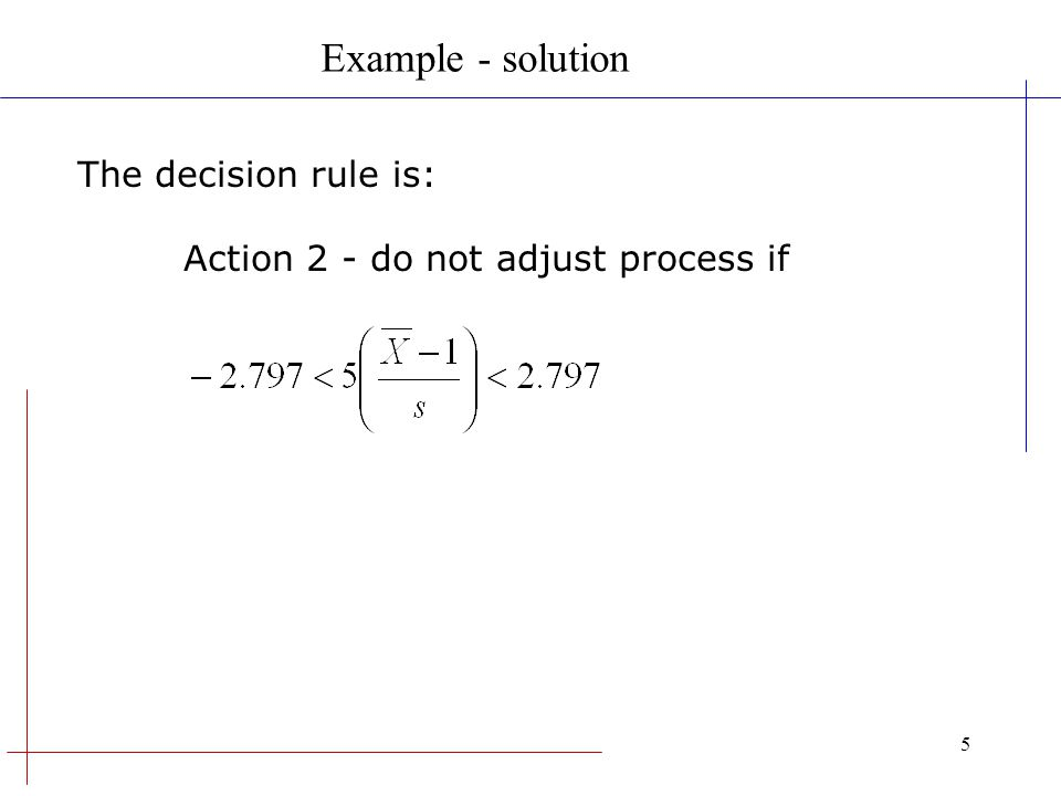Example - solution The decision rule is: