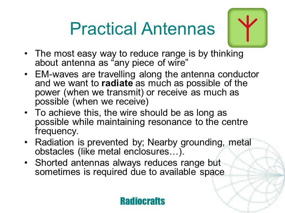 Practical Antennas The most easy way to reduce range is by thinking about antenna as any piece of wire