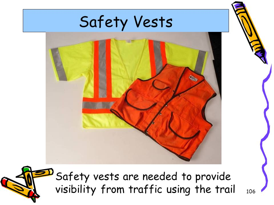 Safety Vests Safety vests are needed to provide visibility from traffic using the trail.