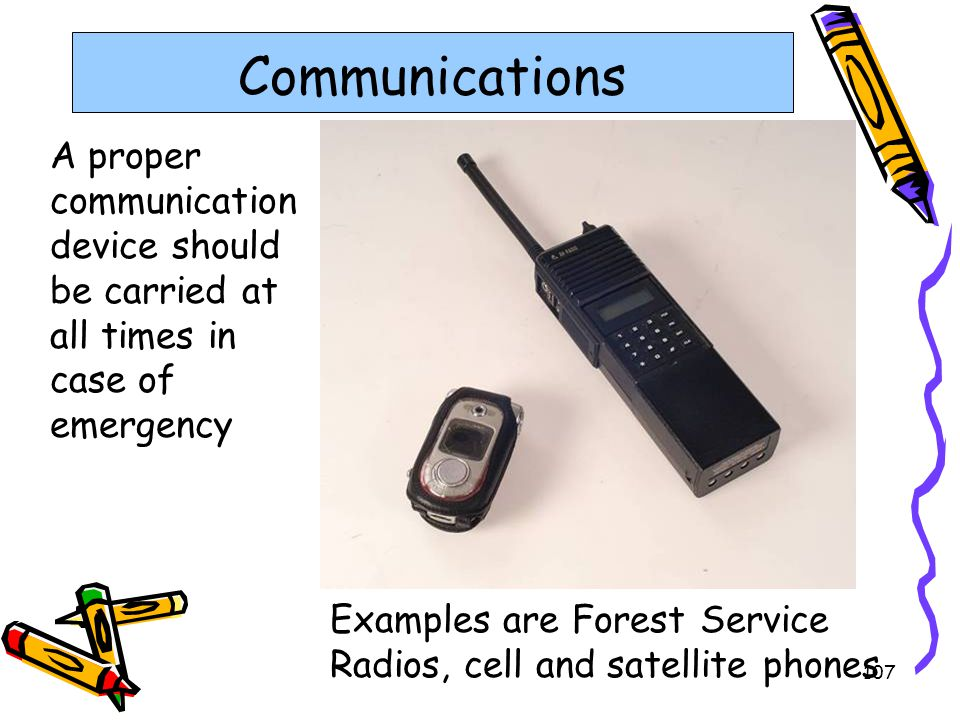 Communications A proper communication device should be carried at all times in case of emergency.
