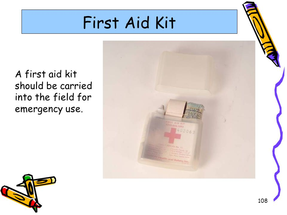 First Aid Kit A first aid kit should be carried into the field for emergency use.