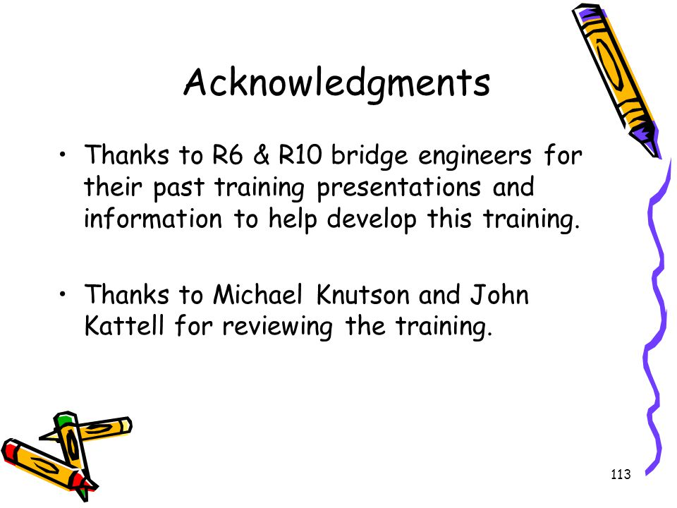Acknowledgments Thanks to R6 & R10 bridge engineers for their past training presentations and information to help develop this training.