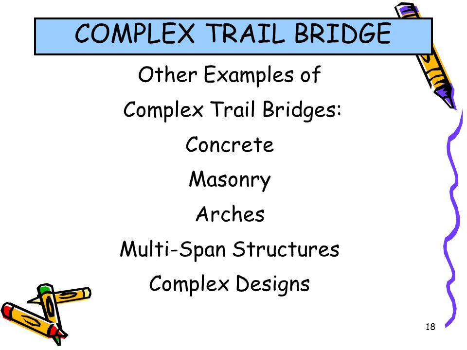 COMPLEX TRAIL BRIDGE Other Examples of Complex Trail Bridges: Concrete