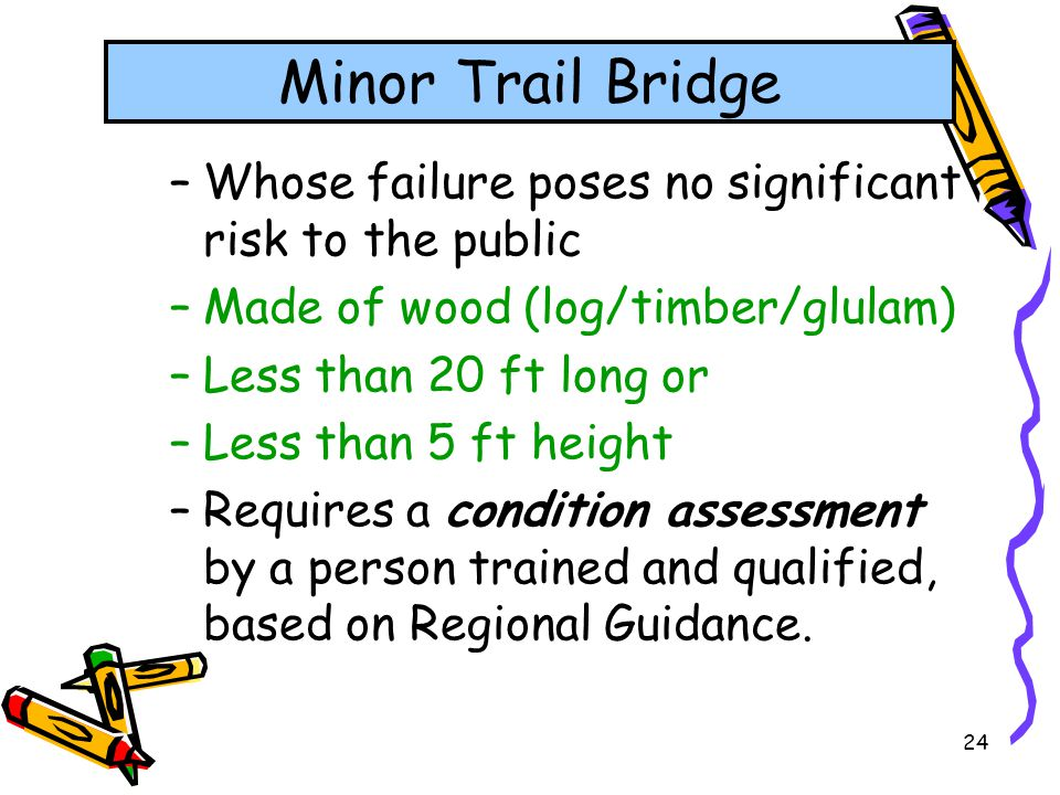 Minor Trail Bridge Whose failure poses no significant risk to the public. Made of wood (log/timber/glulam)