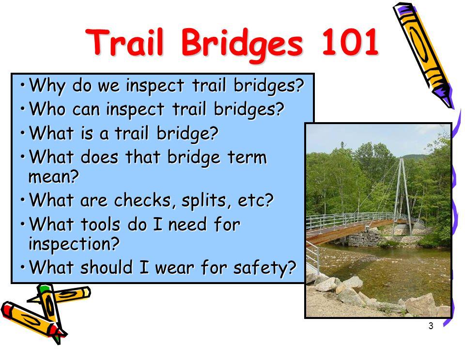 Trail Bridges 101 Why do we inspect trail bridges