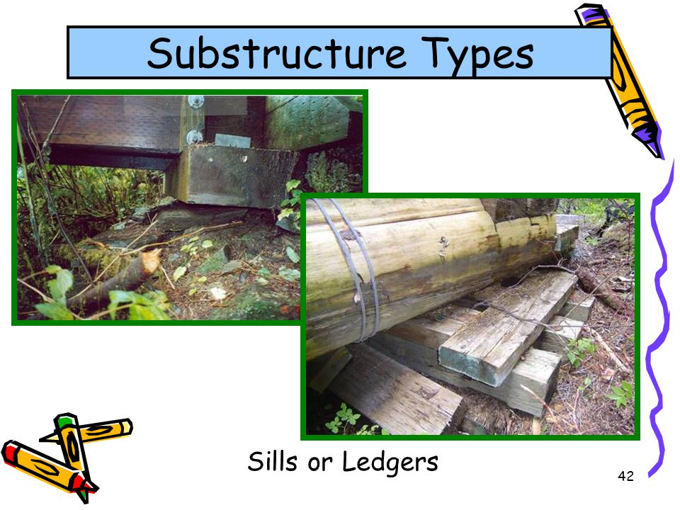 Substructure Types Sills or Ledgers