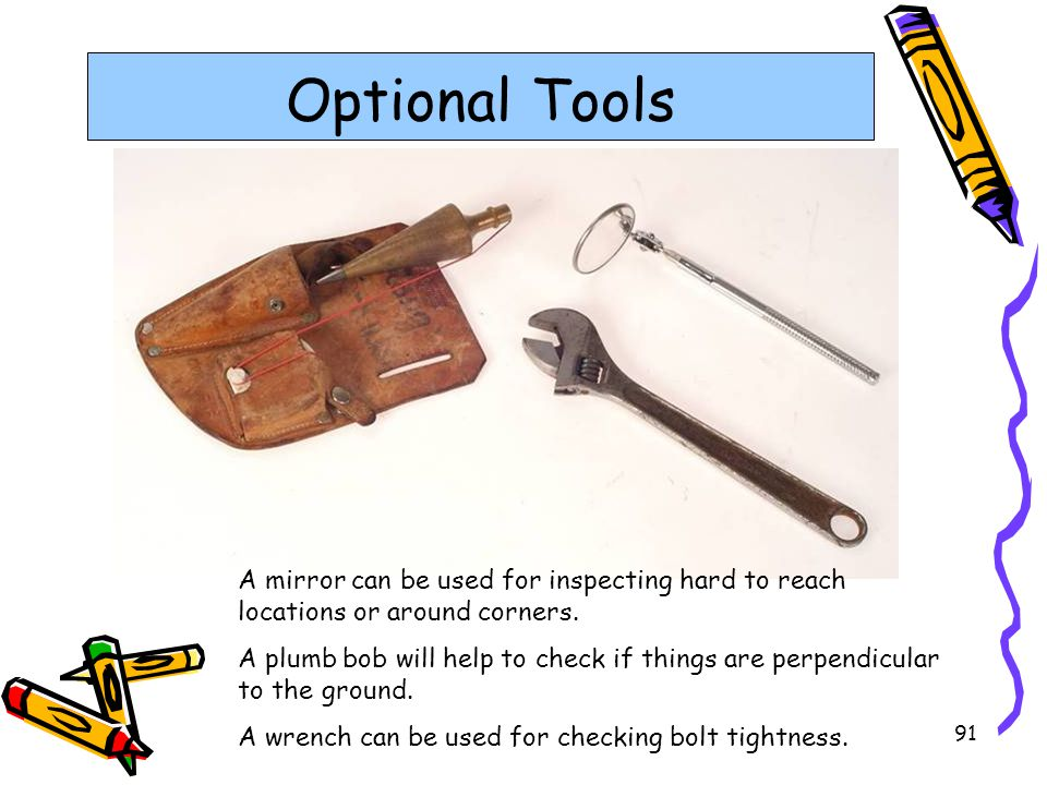 Optional Tools A mirror can be used for inspecting hard to reach locations or around corners.