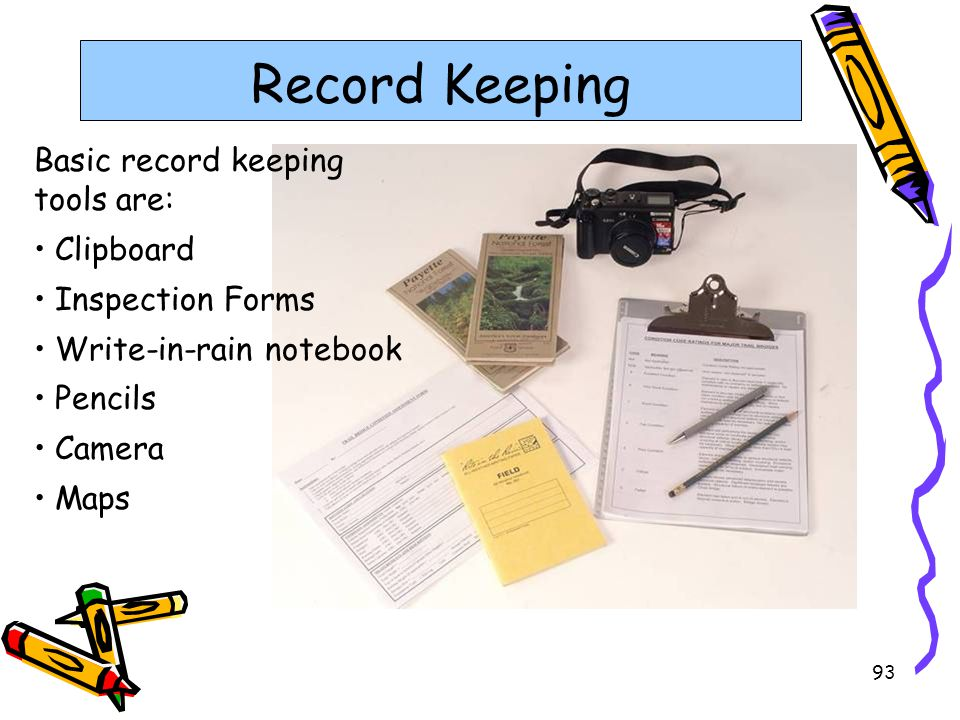 Record Keeping Basic record keeping tools are: Clipboard