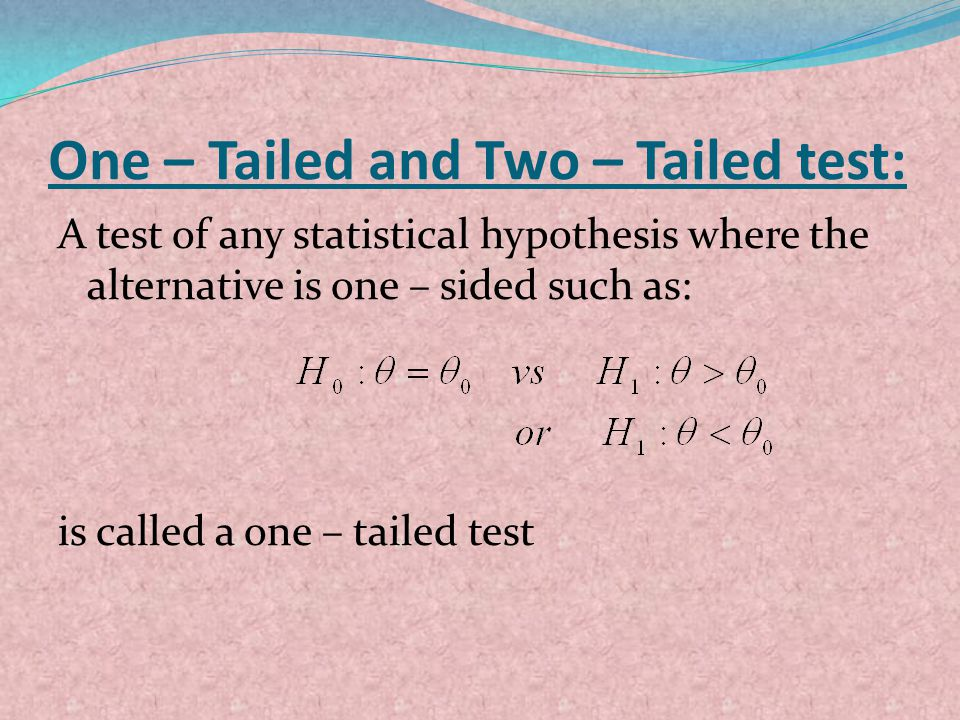 One – Tailed and Two – Tailed test: