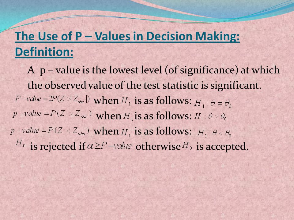 The Use of P – Values in Decision Making: Definition: