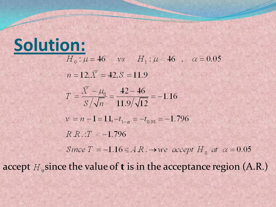 Solution: accept since the value of t is in the acceptance region (A.R.)