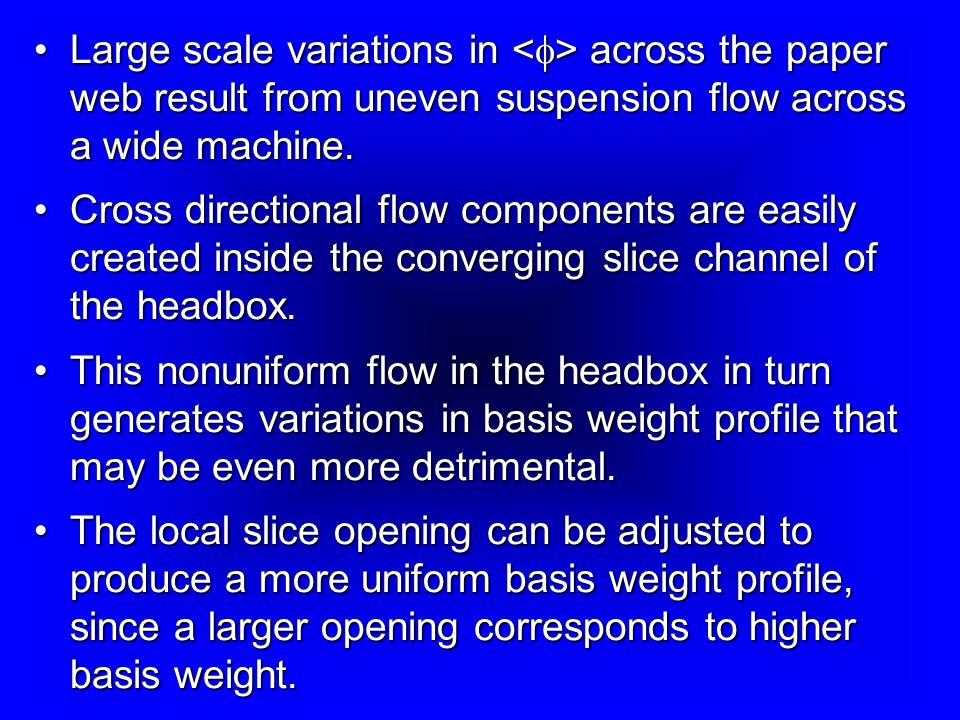 Large scale variations in <f> across the paper web result from uneven suspension flow across a wide machine.
