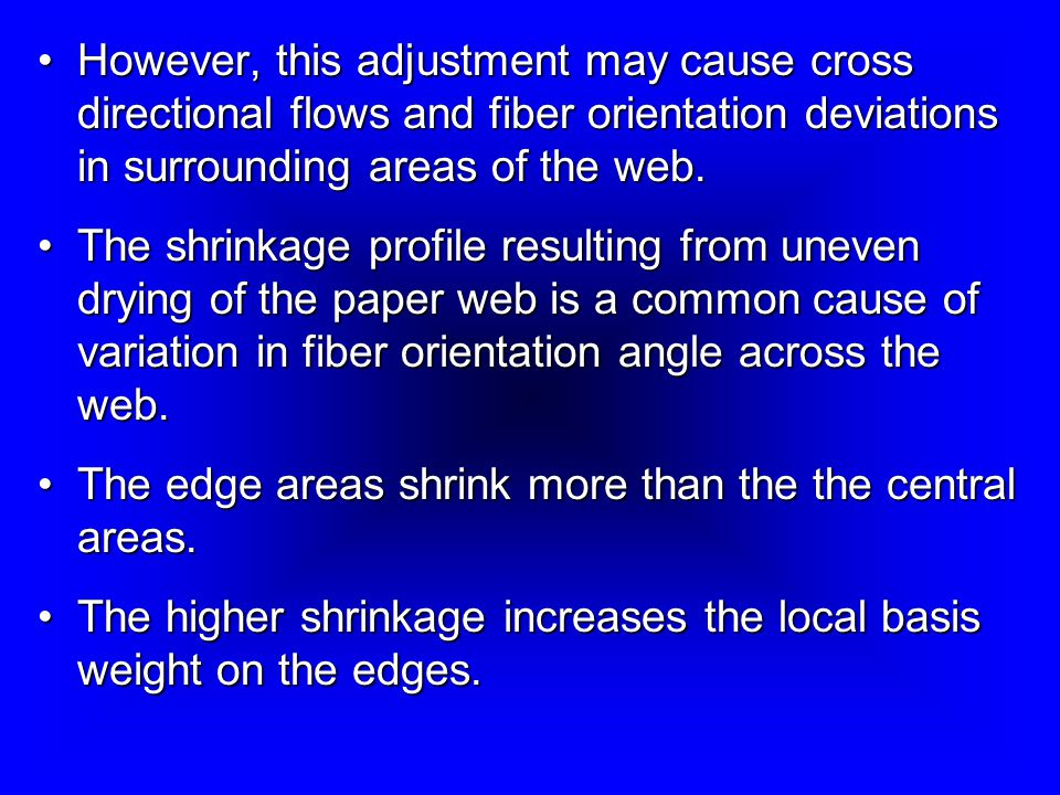 However, this adjustment may cause cross directional flows and fiber orientation deviations in surrounding areas of the web.